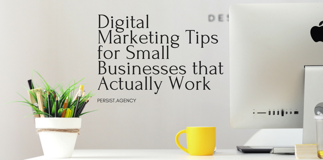 Digital Marketing Tips for Small Businesses that Actually Work by Persist Agency