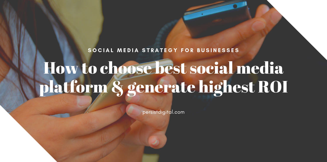 How to choose best social media platform & generate highest ROI
