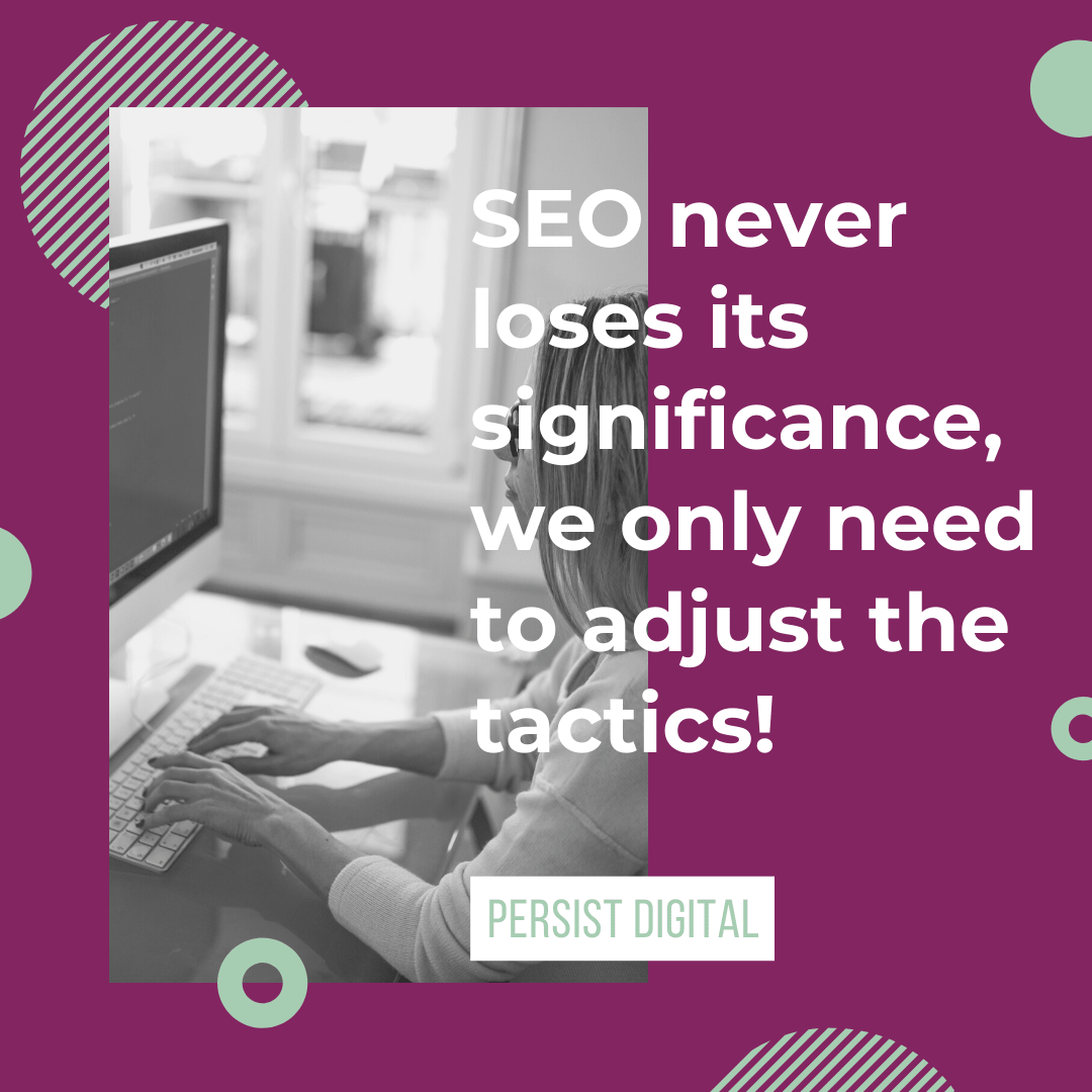 SEO never loses its significance, we only need to adjust the tactics!